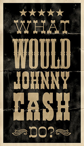 what would Johnny Cash do