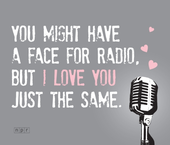 This Valentine was brought to you by National Public Radio, and by listeners like you