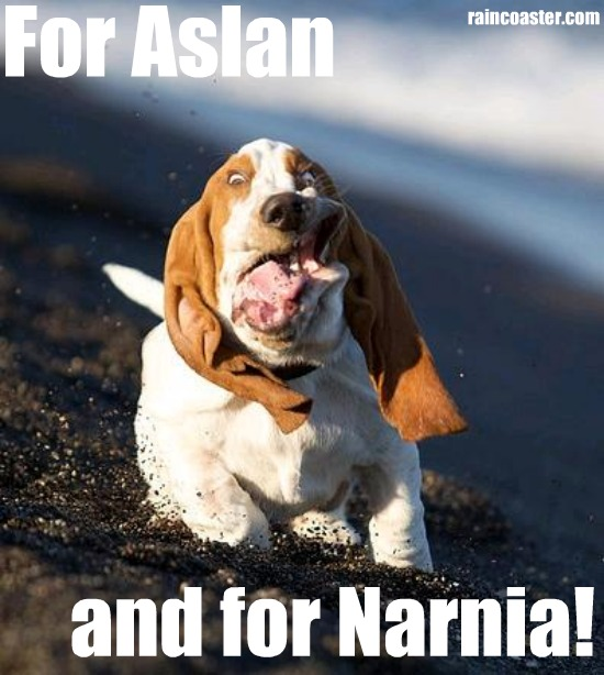 FOR ASLAN AND FOR NARNIA and also for cheap comedy