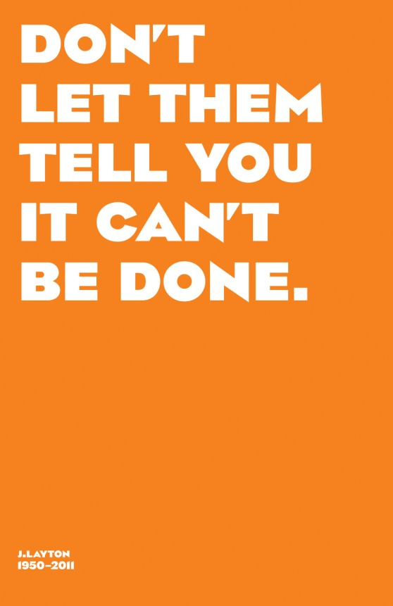Jack Layton's immortal words are right there in orange and white